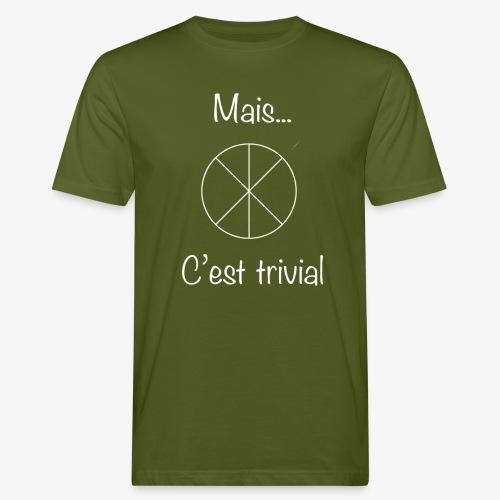 Mais...C'est trivial - Männer Bio-T-Shirt