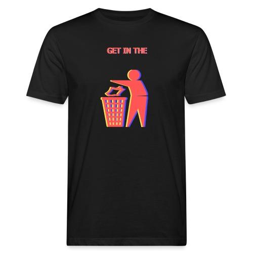 Get in the Bin! - Men's Organic T-Shirt