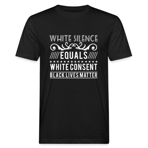 White silence equals white consent black lives - Männer Bio-T-Shirt