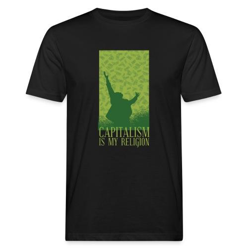 Kapitalismus ist meine Religion. - Männer Bio-T-Shirt