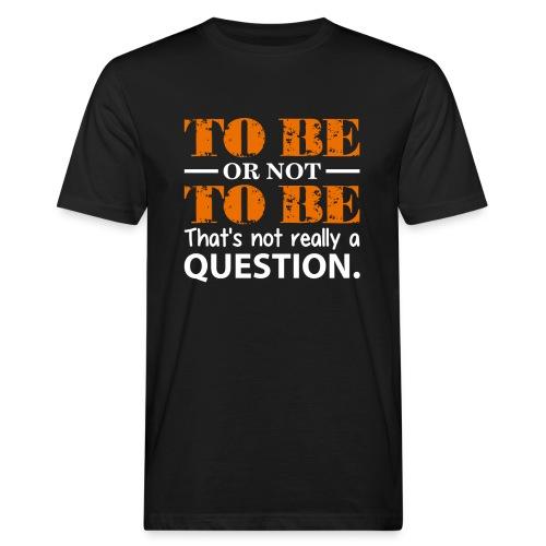 To be or not to be - Økologisk T-skjorte for menn