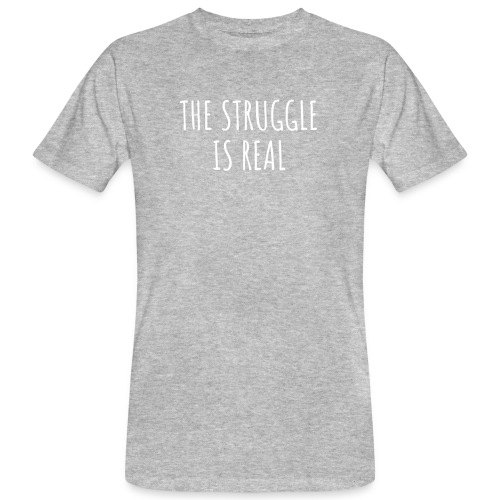 The Struggle Is Real - Männer Bio-T-Shirt