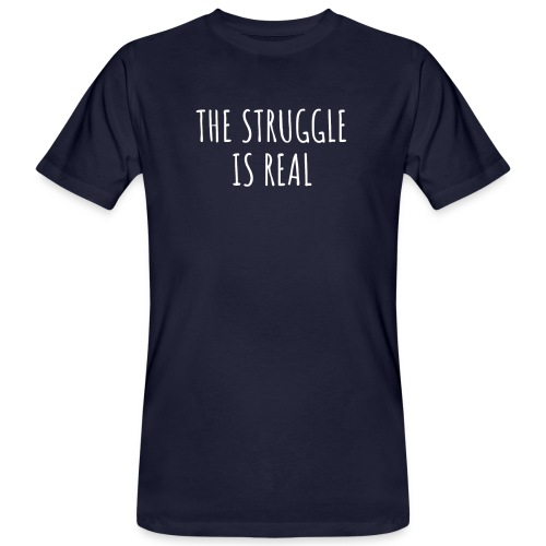 The Struggle Is Real - Männer Bio-T-Shirt