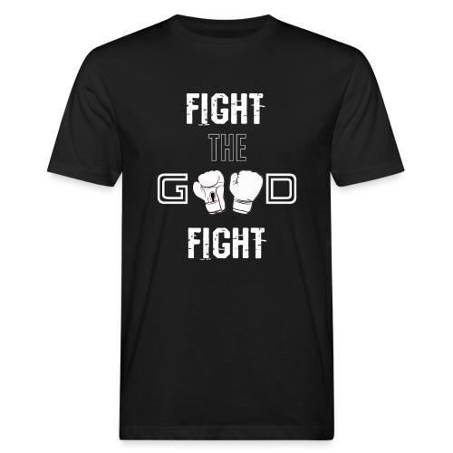 Fight the Good Fight White - Männer Bio-T-Shirt