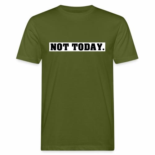 NOT TODAY Spruch Nicht heute, cool, schlicht - Männer Bio-T-Shirt