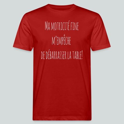 Ma motricité fine m'empêche de débarrasser! B - T-shirt bio Homme