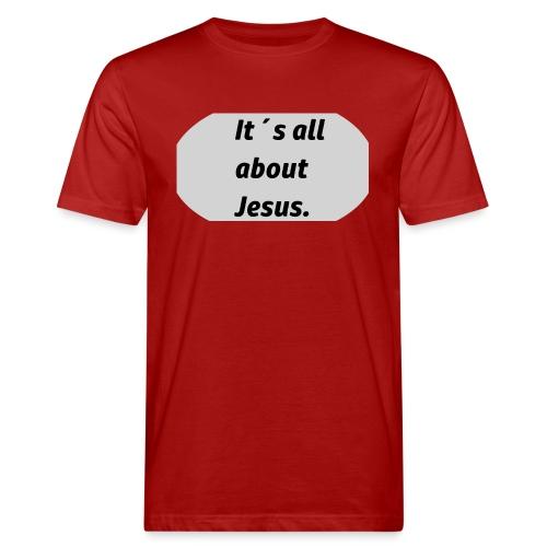 Its all about Jesus - Männer Bio-T-Shirt