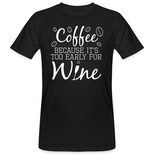 Coffee Because It's Too Early For Wine - Männer Bio-T-Shirt