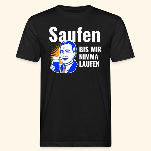 Saufen Bis Wir Nimma Laufen - Männer Bio-T-Shirt