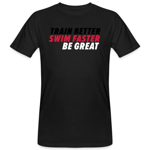 TRAIN BETTER. SWIM FASTER. BE GREAT. - Männer Bio-T-Shirt