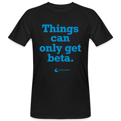 Things can only get beta - Men's Organic T-Shirt