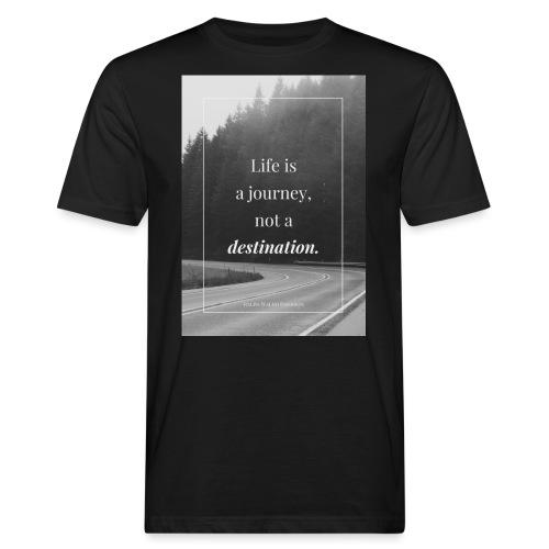 Life is a journey, not a destination - Men's Organic T-Shirt