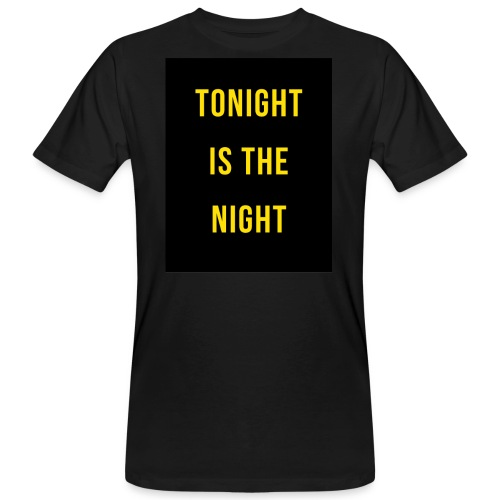Tonight is the night - Lifestyle - Camiseta ecológica hombre