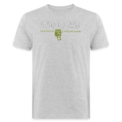 faites pas chier - T-shirt bio Homme