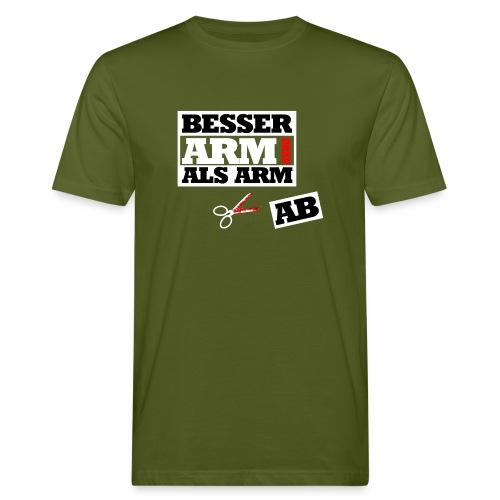 Besser arm dran als Arm ab, Sprichwort, schlicht - Männer Bio-T-Shirt