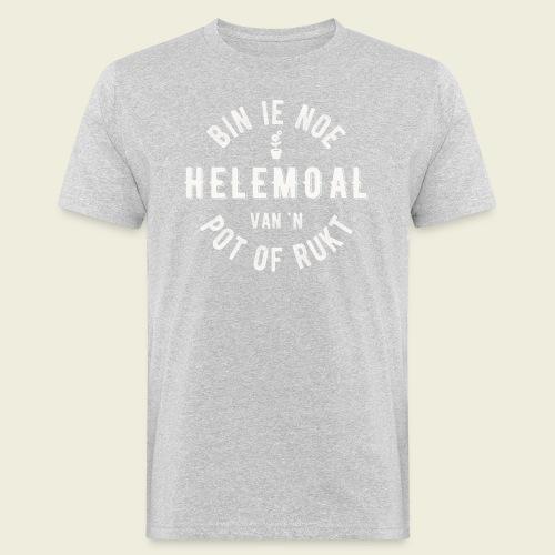 Bin ie noe helemoal van 'n pot of rukt - Mannen Bio-T-shirt