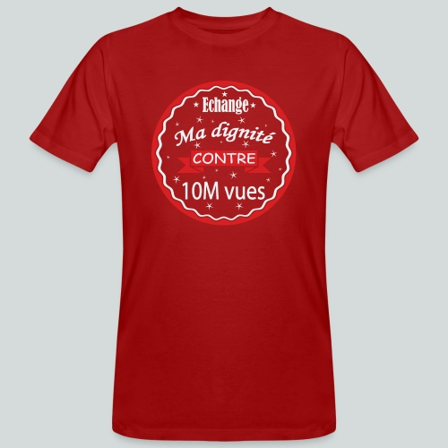 Echange ma dignité contre 10 M Vues - T-shirt bio Homme