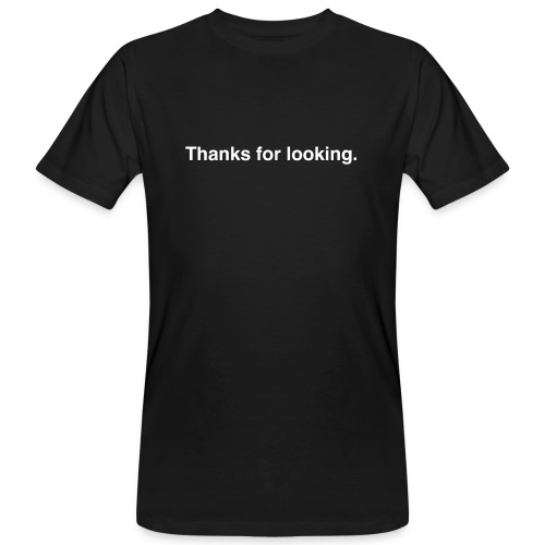 Thanks For Looking - Men's Organic T-Shirt