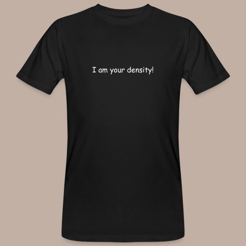 I am your density mit Logo - Männer Bio-T-Shirt