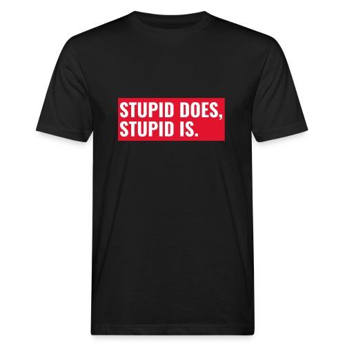Stupid Does Stupid Is - Organic mænd