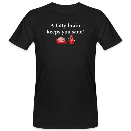 A Fatty Brain Keeps You Sane - Men's Organic T-Shirt