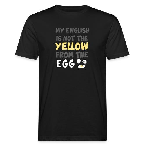 Das gelbe vom Ei Witz englisch - Männer Bio-T-Shirt