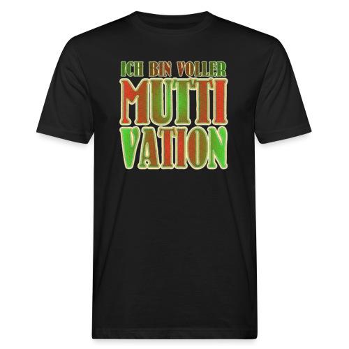 Ich bin voller Muttivation - Mama ist die BESTE - Männer Bio-T-Shirt