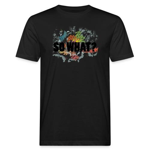 SO WHAT - Økologisk T-skjorte for menn