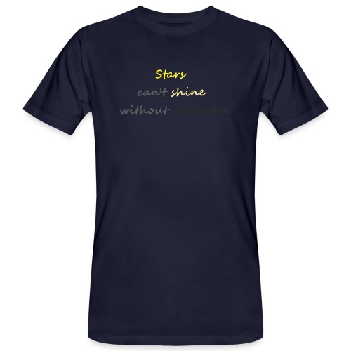 Stars can not shine without darkness - Men's Organic T-Shirt