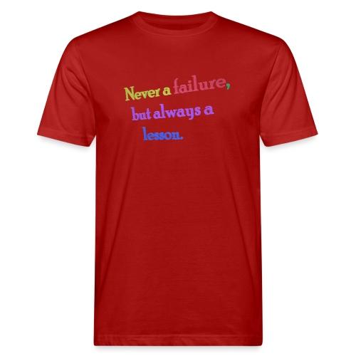 Never a failure but always a lesson - Men's Organic T-Shirt