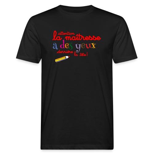 010 La maîtresse a des ye - T-shirt bio Homme