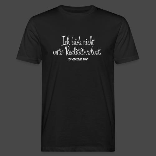Ich leide nicht unter Realitätsverlust. - Männer Bio-T-Shirt