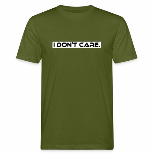 I DON T CARE Design, Ist mit egal, schlicht, cool - Männer Bio-T-Shirt