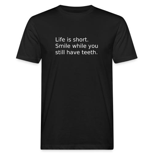 Das Leben ist kurz. Lächle. - Männer Bio-T-Shirt