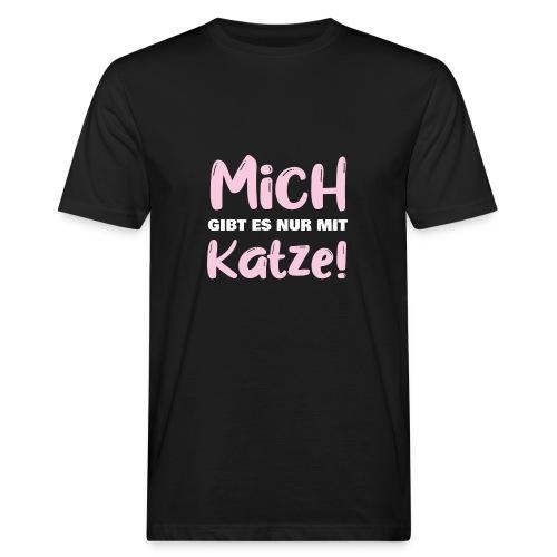 Mich gibt es nur mit Katze! Spruch Single Katze - Männer Bio-T-Shirt