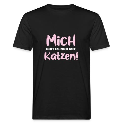 Mich gibt es nur mit Katzen! Spruch Single Katzen - Männer Bio-T-Shirt