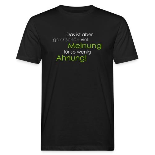 Das ist aber ganz schön viel Meinung - Männer Bio-T-Shirt