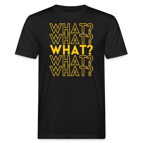 What? - Men's Organic T-Shirt