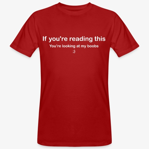 If you're reading this you're looking at my boobs - T-shirt ecologica da uomo