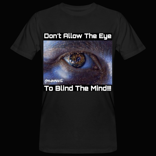 Don't Eye Blind Mind! Truth T-Shirts! #EyeOpener - Men's Organic T-Shirt