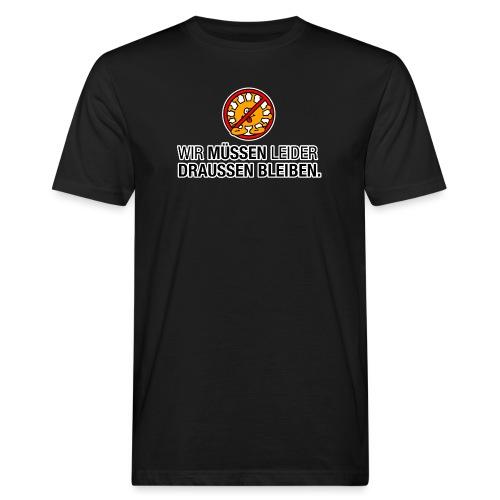 No Corona // Wir müssen leider draußen bleiben - Männer Bio-T-Shirt