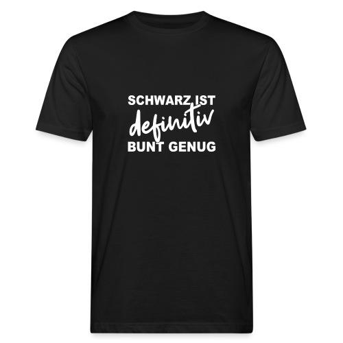 SCHWARZ IST definitiv BUNT GENUG - Männer Bio-T-Shirt