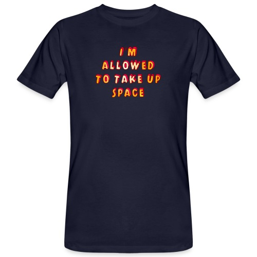 I m allowed to take up space - Men's Organic T-Shirt