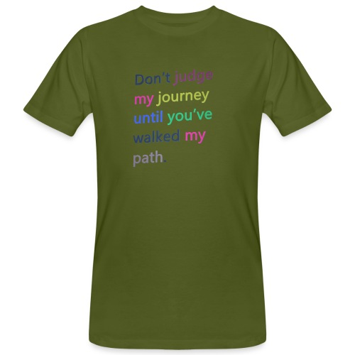 Dont judge my journey until you've walked my path - Men's Organic T-Shirt