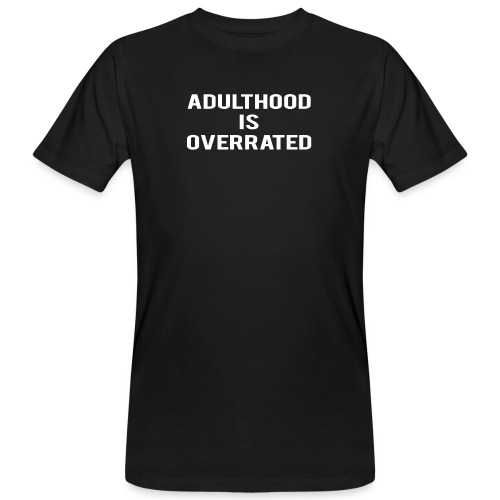 Adulthood Is Overrated - Men's Organic T-Shirt