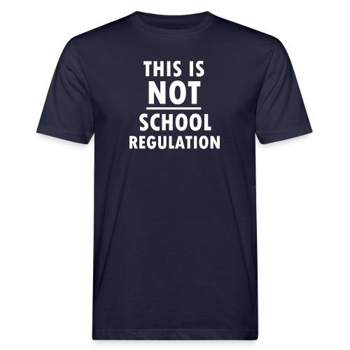 Not School Regulation - Men's Organic T-Shirt