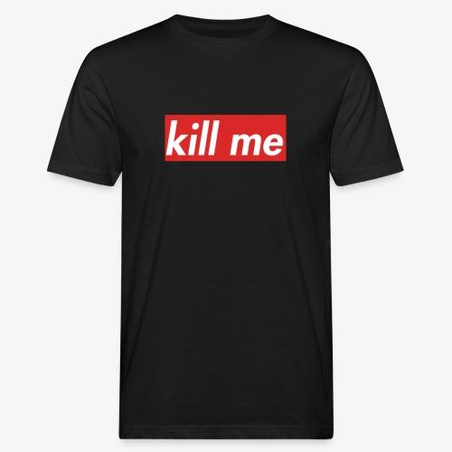 kill me - Men's Organic T-Shirt