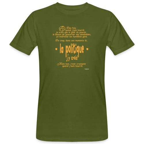 Quand je suis bourré, la politique, j'y crois ! - T-shirt bio Homme