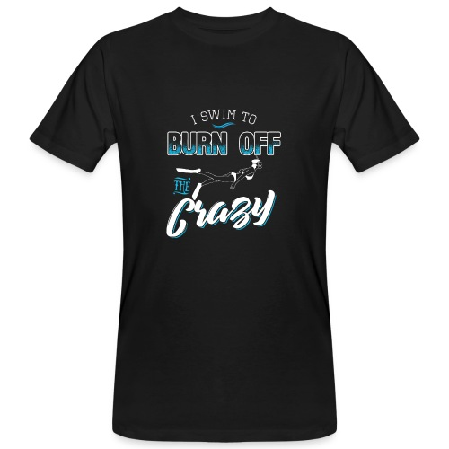 I Swim To Burn Of The Crazy - Männer Bio-T-Shirt