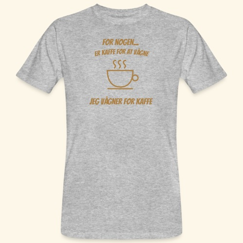 Jeg vågner for kaffe - Organic mænd